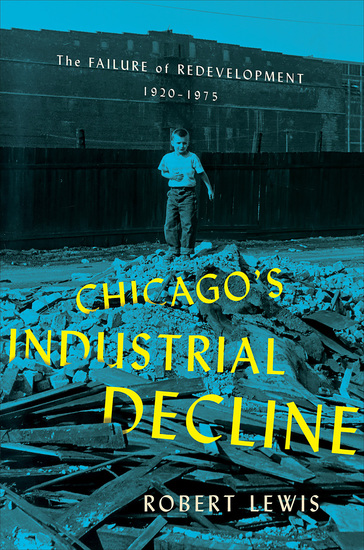Chicago's Industrial Decline - The Failure of Redevelopment 1920–1975 - cover