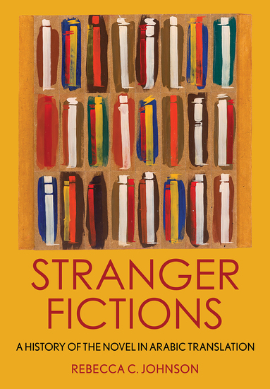 Stranger Fictions - A History of the Novel in Arabic Translation - cover