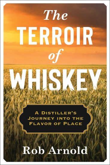 The Terroir of Whiskey - A Distiller's Journey Into the Flavor of Place - cover