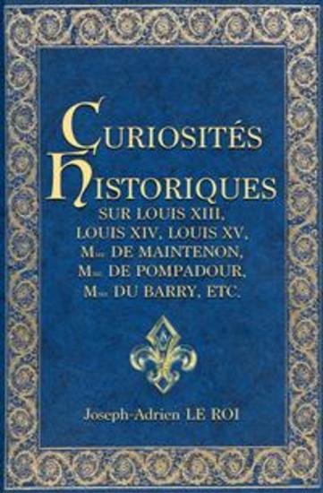 Curiosités historiques sur Louis XIII Louis XIV Louis XV Mme de Maintenon Mme de Pompadour Mme du Barry etc - cover