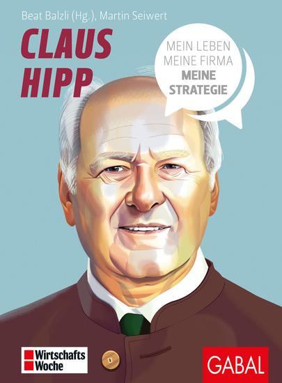 Claus Hipp - Mein Leben meine Firma meine Strategie - cover