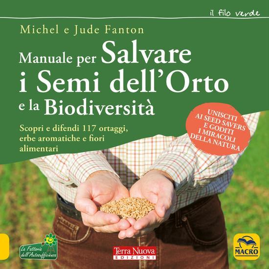 Manuale per salvare i semi dell'orto e la biodiversità - Scopri e difendi 117 ortaggi erbe aromatiche e fiori alimentari - cover