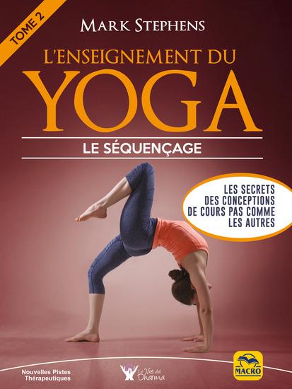 L'enseignement du yoga - Tome 2 : le séquençage - Les secrets des conceptions de cours pas comme les autres - cover
