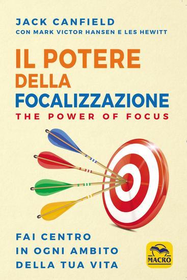 Il potere della focalizzazione - Fai centro in ogni ambito della tua vita - cover