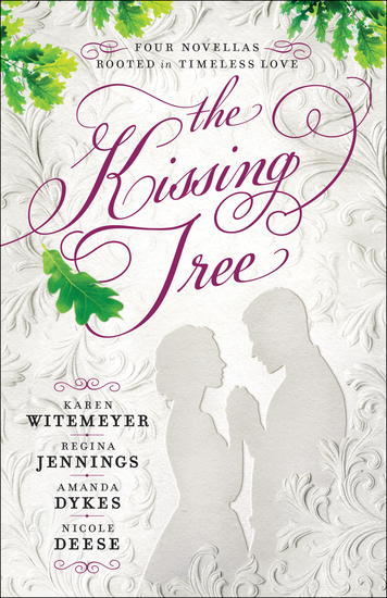 The Kissing Tree - Four Novellas Rooted in Timeless Love - cover