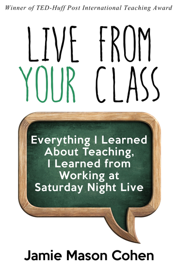Live from Your Class - Everything I Learned about Teaching I Learned from Working at Saturday Night Live - cover