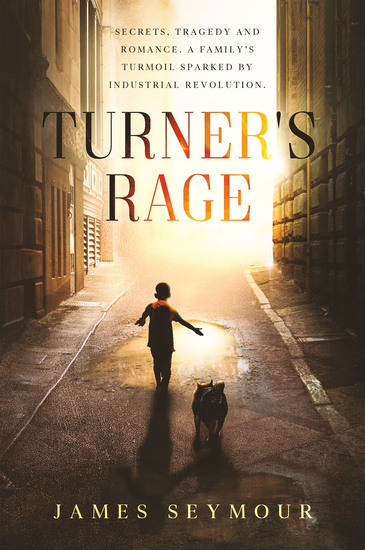 Turner's Rage - Secrets Tragedy and Romance A Family's Turmoil Sparked by Industrial Revo - cover