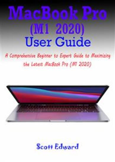 MacBook Pro (M1 2020) User Guide - A Comprehensive Beginner to Expert Guide to Maximizing the Latest MacBook Pro (M1 2020) - cover