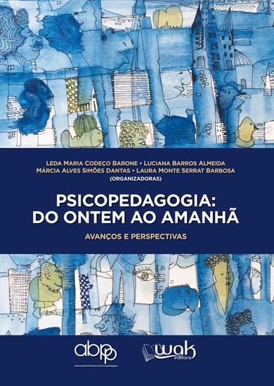 Psicopedagogia do ontem ao amanhã - avanços e perspectivas - cover