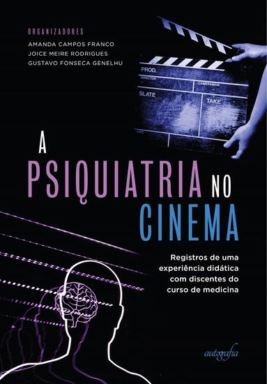 A psiquiatria no cinema - registros de uma experiência didática com discentes do curso de medicina - cover