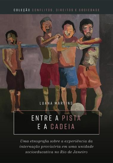 Entre a pista e a cadeia - uma etnografia sobre a experiência da internação provisória em uma unidade socioeducativa no Rio de Janeiro - cover