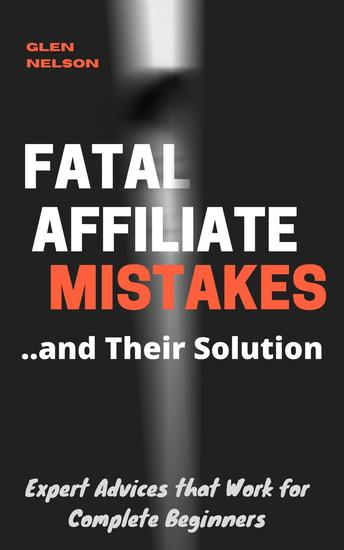 Fatal Affiliate Mistakes and Their Solution - Expert Advices that Works for Complete Beginners - cover