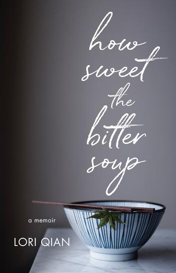 How Sweet the Bitter Soup - A Memoir - cover