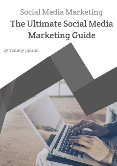 Social Media Marketing: The Ultimate Social Media Marketing Guide - cover