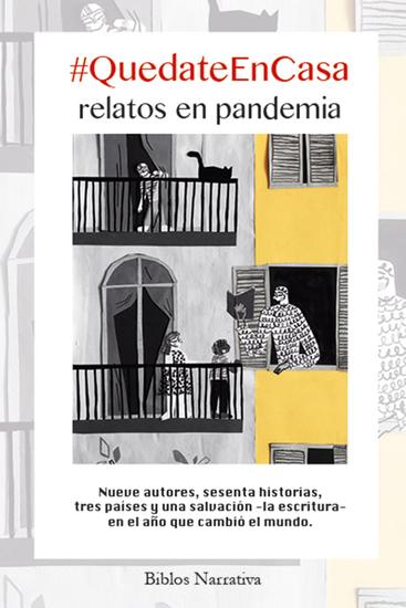 #QuedateEnCasa Relatos en pandemia - Nueve autores sesenta historias tres países y una salvación -la escritura- en el año que cambió el mundo - cover