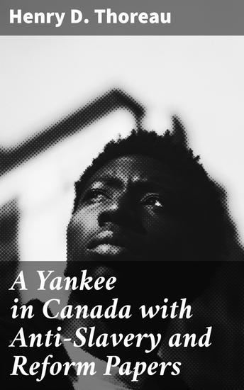A Yankee in Canada with Anti-Slavery and Reform Papers - cover