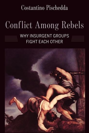 Conflict Among Rebels - Why Insurgent Groups Fight Each Other - cover