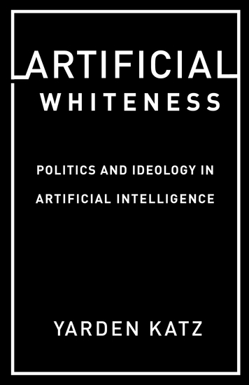 Artificial Whiteness - Politics and Ideology in Artificial Intelligence - cover