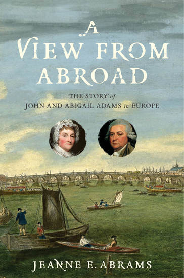 A View from Abroad - The Story of John and Abigail Adams in Europe - cover
