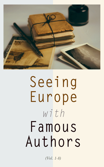 Seeing Europe with Famous Authors (Vol 1-8) - Great Britain Ireland France Netherlands Germany Austria Switzerland Italy Sicily & Greece - cover