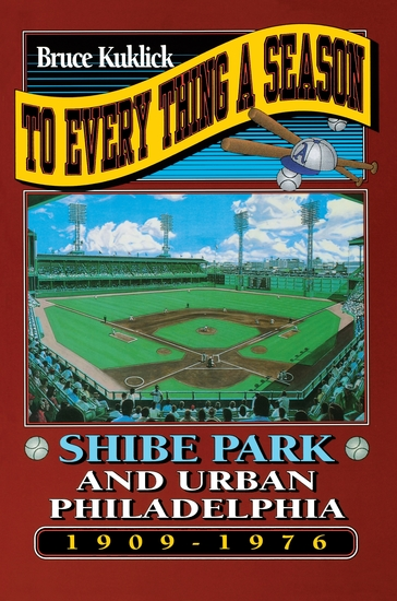 To Every Thing a Season - Shibe Park and Urban Philadelphia 1909-1976 - cover