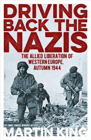 Driving Back the Nazis - The Allied Liberation of Western Europe Autumn 1944 - cover