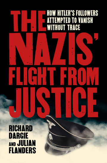The Nazis' Flight from Justice - How Hitler's Followers Attempted to Vanish Without Trace - cover