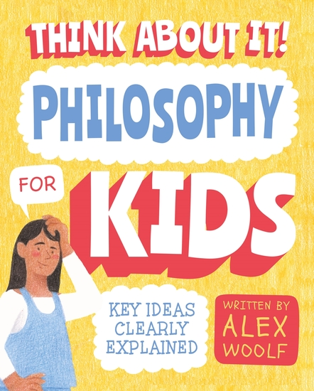 Think About It! Philosophy for Kids - Key Ideas Clearly Explained - cover