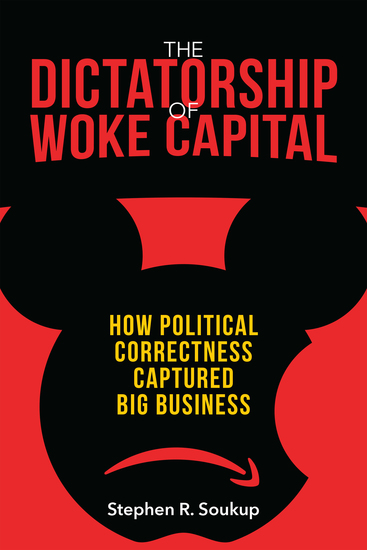 The Dictatorship of Woke Capital - How Political Correctness Captured Big Business - cover