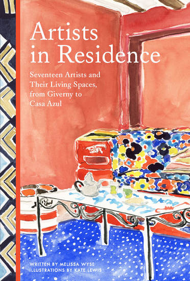 Artists in Residence - Seventeen Artists and Their Living Spaces from Giverny to Casa Azul - cover