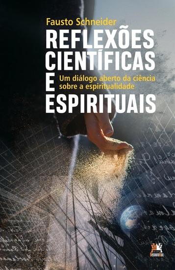 Reflexões Científicas e Espirituais - Um diálogo aberto da Ciência sobre a Espiritualidade - cover