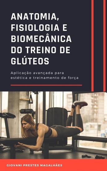 Anatomia Fisiologia e Biomecânica do treino de glúteos - Aplicação avançada - cover