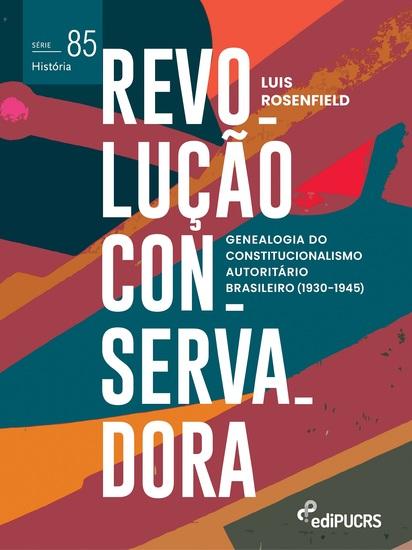 Revolução conservadora - genealogia do constitucionalismo autoritário brasileiro (1930-1945) - cover