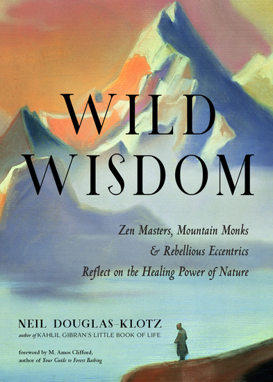 Wild Wisdom - Zen Masters Mountain Monks and Rebellious Eccentrics Reflect on the Healing Power of Nature - cover