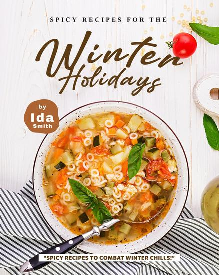 "Spicy Recipes for the Winter Holidays: ""Spicy Recipes to Combat Winter Chills!"" - cover"