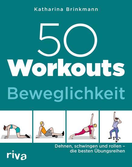 50 Workouts – Beweglichkeit - Dehnen schwingen und rollen – die besten Übungsreihen - cover