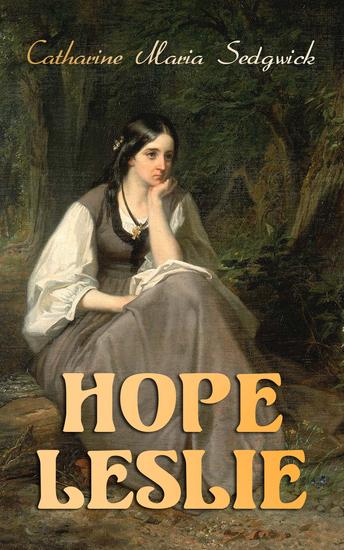 Hope Leslie - Early Times in the Massachusetts (Historical Romance Novel) - cover