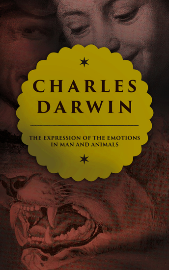 The Expression of the Emotions in Man and Animals - Study in Evolutionary Theory - cover