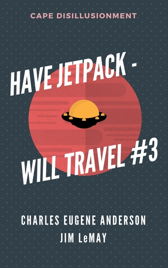 Have Jetpack – Will Travel #3 - Cape Disillusionment - cover
