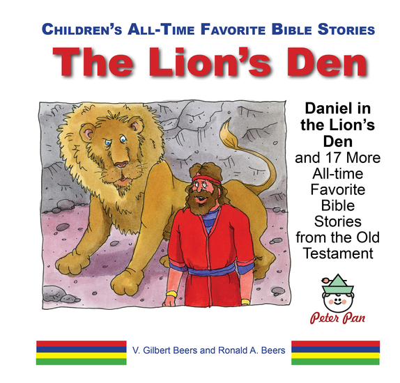 The Lions' Den - Daniel in the Lion's Den and 17 More All-time Favorite Bible Stories from the Old Testament - cover