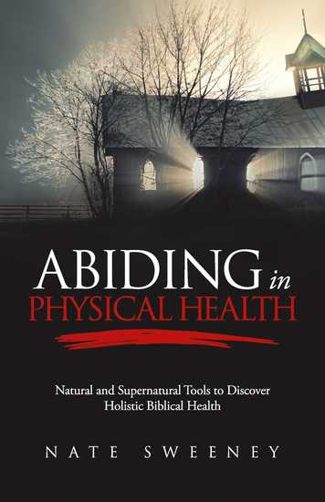 Abiding In Physical Health - Natural and Supernatural Tools to Discover Holistic Biblical Health - cover