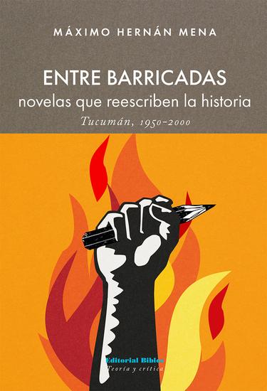 Entre barricadas - Novelas que reescriben la historia Tucumán 1950 - 2000 - cover