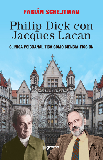 Philip Dick con Jacques Lacan - Clínica psicoanalítica como ciencia-ficción - cover