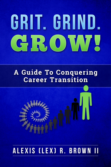 Grit Grind GROW! - A Guide To Conquering Career Transition - cover