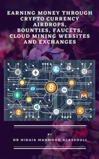 Earning Money through Crypto Currency Airdrops Bounties Faucets Cloud Mining Websites and Exchanges - cover
