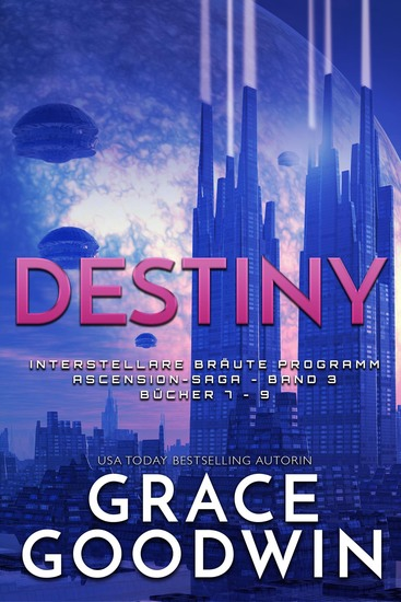 Destiny - Interstellare Bräute Programm- Ascension Saga Band 3 - cover