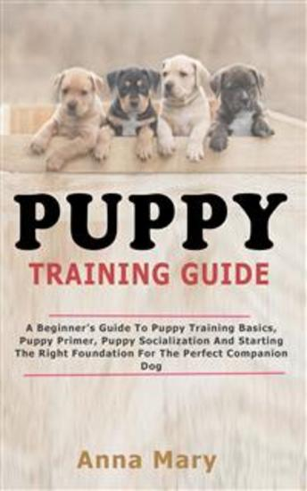 Puppy Training Guide - The Beginners Guide to Puppy Training Basics - cover