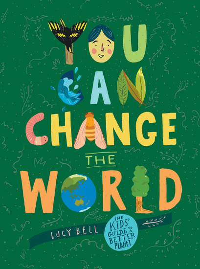 You Can Change the World - The Kids' Guide to a Better Planet - cover