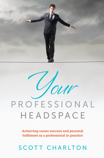 Your Professional Headspace - Achieving career success and personal fulfilment as a professional in pract - cover