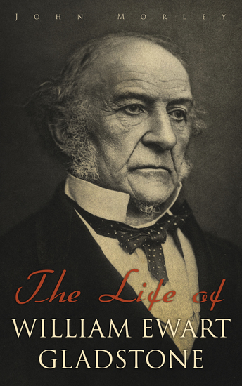 The Life of William Ewart Gladstone - Complete Edition (Vol 1-3) - cover